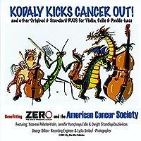 Kodaly Kicks Cancer Out!