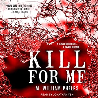 Kill for Me                   By:                                                                                                                                 M. William Phelps                               Narrated by:                                                                                                                                 Jonathan Yen                      Length: 13 hrs and 31 mins     40 ratings     Overall 4.3