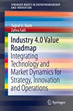 Industry 4.0 Value Roadmap: Integrating Technology and Market Dynamics for Strategy, Innovation and Operations (SpringerBriefs in Entrepreneurship and Innovation) (English Edition)
