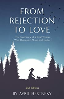 From Rejection to Love: The True Story of a Deaf Women Who Overcame Abuse and Neglect