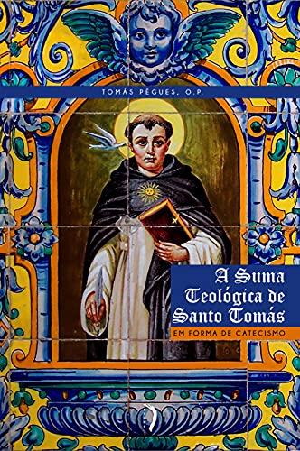A Suma Teológica de Santo Tomás em Forma de Catecismo