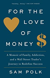 For the Love of Money: A Memoir of Family, Addiction, and a Wall Street Trader's Journey to Redefine Success