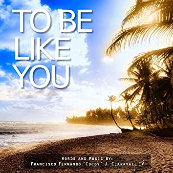 To Be Like You