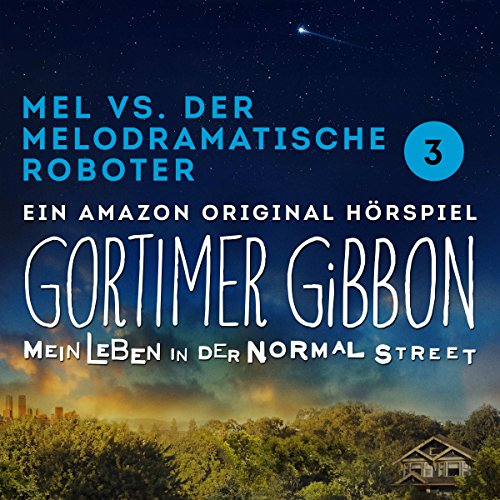 Mel vs. der melodramatische Roboter (Gortimer Gibbon - Mein Leben in der Normal Street 1.3) audiobook cover art