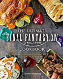 ULTIMATE FINAL FANTASY XIV COOKBOOK HC: The Essential Culinarian Guide to Hydaelyn