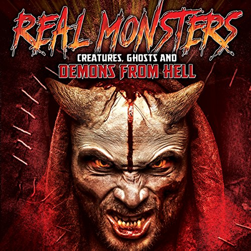Real Monsters, Creatures, Ghosts and Demons from Hell audiobook cover art