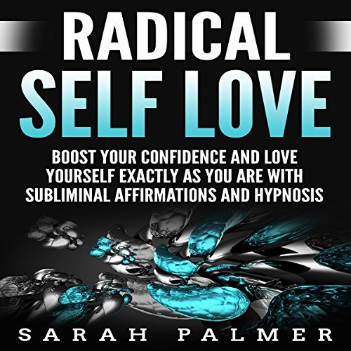 Radical Self Love     Boost Your Confidence and Love Yourself Exactly as You Are with Subliminal Affirmations and Hypnosis              By:                                                                                                                                 Sarah Palmer                               Narrated by:                                                                                                                                 Infinity Productions                      Length: 3 hrs and 1 min     Not rated yet     Overall 0.0