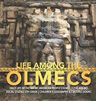 Life Among the Olmecs - Daily Life of the Native American People - Olmec (1200-400 BC) - Social Studies 5th Grade - Children's Geography & Cultures Books