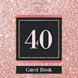 40 Guest Book: Rose Gold Guest Book For 40th Birthday / Wedding Anniversary - Cute Keepsake Memory Book For Party Guests to Leave Signatures, Notes and Wishes in - 40 yr Old / Married
