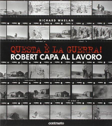 Questa è la guerra! Robert Capa al lavoro. Catalogo della mostra...