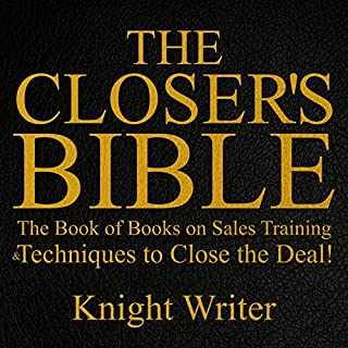 The Closer's Bible     The Book of Books on Sales Training & Techniques to Close the Deal!              By:                                                                                                                                 Knight Writer                               Narrated by:                                                                                                                                 Knight Writer                      Length: 5 hrs and 34 mins     116 ratings     Overall 4.0