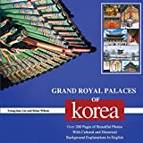 GRAND ROYAL PALACES OF KOREA: Over 200 Pages of Beautiful Photos With Cultural and Historical Background Explanations In English