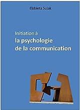 Initiation à la psychologie de la communication (French Edition)