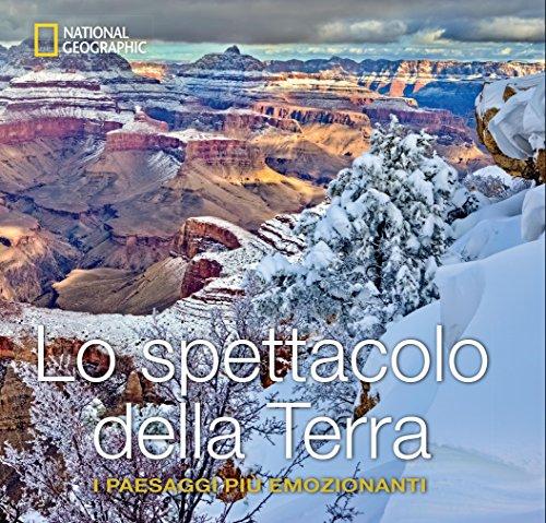 Lo spettacolo della terra. I paesaggi più emozionanti. Ediz. illustrata