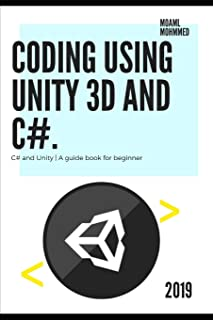 Coding using unity 3d and c#: C# and Unity | A guide book for beginners