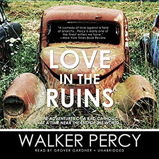 Love in the Ruins     The Adventures of a Bad Catholic at a Time Near the End of the World              By:                                                                                                                                 Walker Percy                               Narrated by:                                                                                                                                 Grover Gardner                      Length: 11 hrs and 29 mins     148 ratings     Overall 4.0
