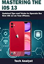 Mastering the iOS 13: Updated Tips and Tricks to Operate the New iOS 13 on Your iPhone (English Edition)