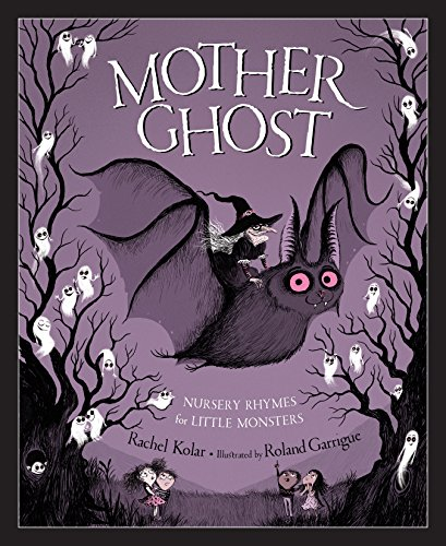 Compare Textbook Prices for Mother Ghost: Nursery Rhymes for Little Monsters Illustrated Edition ISBN 9781585363926 by Kolar, Rachel,Garrigue, Roland