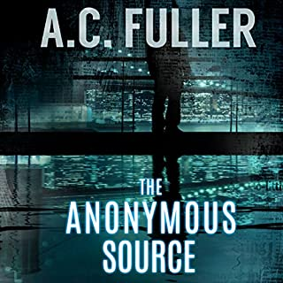 The Anonymous Source                   By:                                                                                                                                 A.C. Fuller                               Narrated by:                                                                                                                                 Jeff Hays                      Length: 9 hrs and 37 mins     95 ratings     Overall 4.3