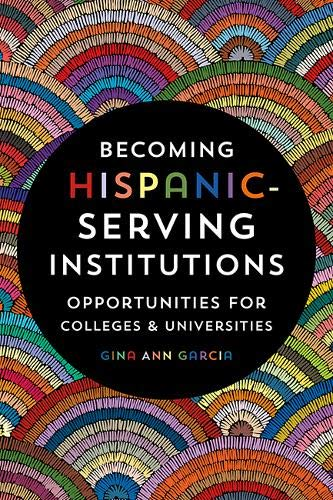 Compare Textbook Prices for Becoming Hispanic-Serving Institutions: Opportunities for Colleges and Universities Reforming Higher Education: Innovation and the Public Good  ISBN 9781421427379 by Garcia, Gina Ann