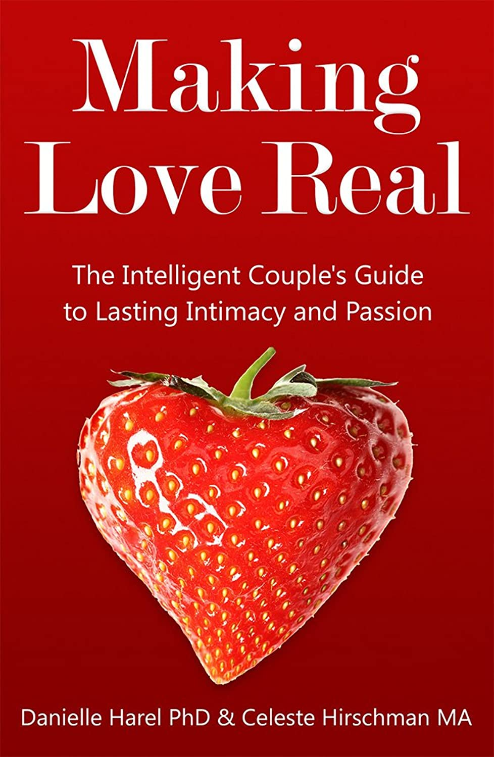 土器鎮静剤仕立て屋Making Love Real: The Intelligent Couple's Guide to Lasting Intimacy and Passion (English Edition)
