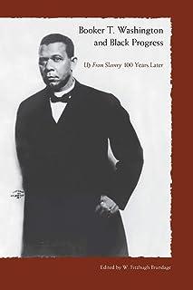 Booker T. Washington And Black Progress: Up From Slavery 100 Yrars Later