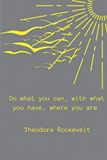 """Do what you can, with what you have, where you are: Inspirational College Ruled Notebook, 6"""" x 9"""", 100 ... cover with Theo..."""