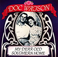 My Dear Old Southern Home by Doc Watson (1993-10-22)