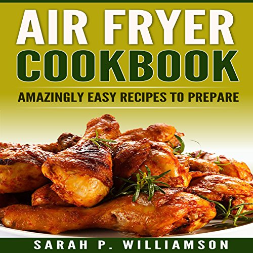 Air Fryer Cookbook     Amazingly Easy Recipes to Prepare              By:                                                                                                                                 Sarah P. Williamson                               Narrated by:                                                                                                                                 Rich Brennan                      Length: 1 hr and 24 mins     6 ratings     Overall 5.0