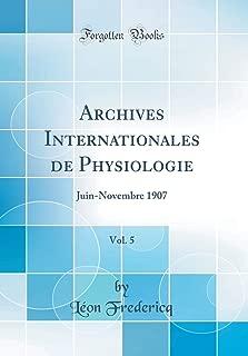 Archives Internationales de Physiologie, Vol. 5: Juin-Novembre 1907 (Classic Reprint) (French Edition)