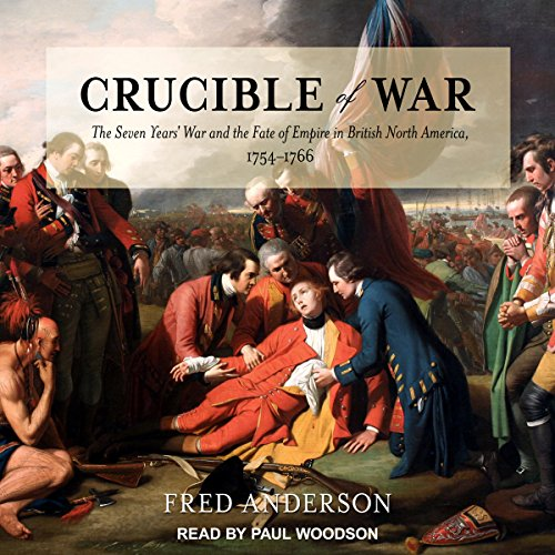 Crucible of War     The Seven Years' War and the Fate of Empire in British North America, 1754-1766              By:                                                                                                                                 Fred Anderson                               Narrated by:                                                                                                                                 Paul Woodson                      Length: 29 hrs and 4 mins     164 ratings     Overall 4.6