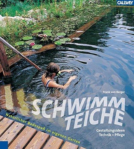Schwimmteiche: Natürlicher Badespaß im eigenen Garten Gestaltungsideen, Technik, Pflege