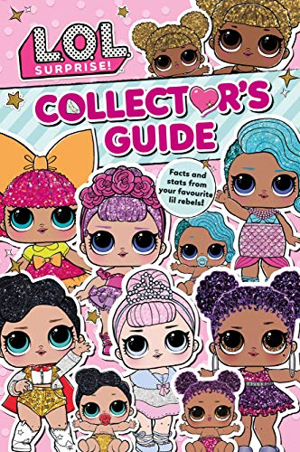 L.O.L. Surprise! Collector's Guide: Outrageous Facts and Stats from Your Favourite Lil Rebels! (Coll...