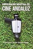 Consolidación industrial del cine andaluz: 11 (Ciencias de la Comunicación)