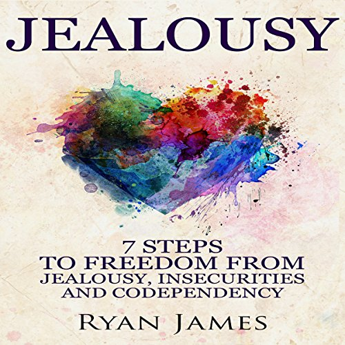 Jealousy: 7 Steps to Freedom From Jealousy, Insecurities and Codependency audiobook cover art