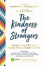 The Kindness of Strangers: Travel Stories That Make Your Heart Grow