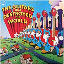 The Guitars That Destroyed The World