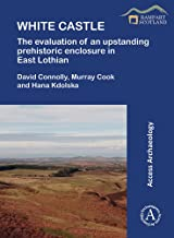 White Castle: The Evaluation of an Upstanding Prehistoric Enclosure in East Lothian