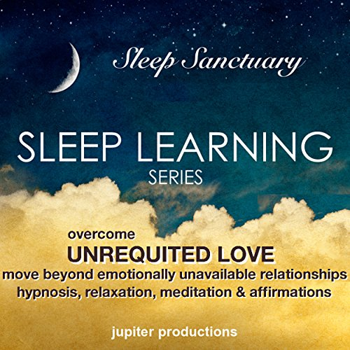 Overcome Unrequited Love, Move Beyond Emotionally Unavailable Relationships audiobook cover art