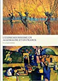 Expressionism in Germany and France - From Van Gogh to Kandinsky French Edition