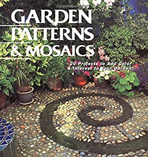 Garden Patterns & Mosaics: 20 Projects to Add Color & Interest to Your Garden