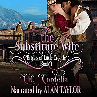 The Substitute Wife      Brides of Little Creede, Book 1              By:                                                                                                                                 CiCi Cordelia                               Narrated by:                                                                                                                                 Alan Taylor                      Length: 7 hrs and 30 mins     64 ratings     Overall 4.5