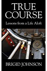 True Course: Lessons From a Life Aloft Kindle Edition