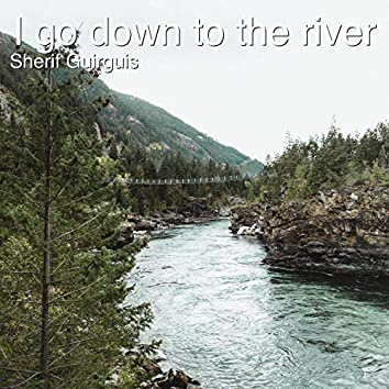I Go Down to the River