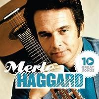 10 Great Songs by Merle Haggard (2012-05-03)