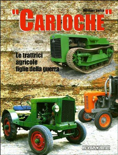 Carioche. Le trattrici agricole figlie della guerra. Ediz. illustrata (Auto classiche)