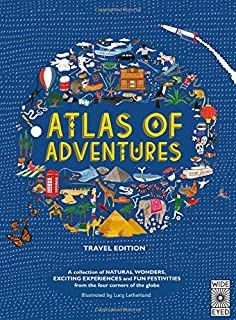 Atlas of Adventures: Travel Edition: A Collection of Natural Wonders, Exciting Experiences and Fun Festivities from the Fo...