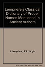 Lempriere's Classical Dictionary of Proper Names Mentioned In Ancient Authors