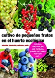 Cultivo de pequeños frutos en el huerto ecológico: Elección, plantación, cuidados, poda: 27 (Guías para la Fertilidad de la Tierra)