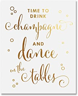 Time To Drink Champagne and Dance on the Tables Gold Foil Decor Print Wedding Reception Signage Bar Cart Sign Beer Drinks Party 8 inches x 10 inches C40